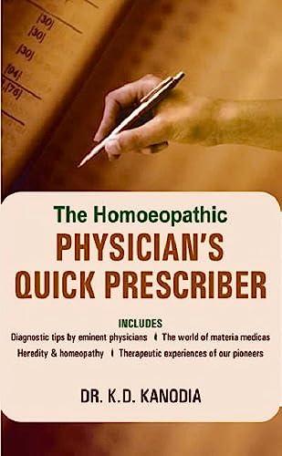 The Homeopathic Physician`s Quick Prescriber: K.D. Kanodia