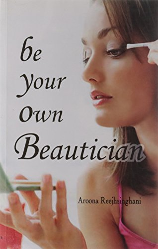 Be Your Own Beautician: Aroona Reejhsinghani