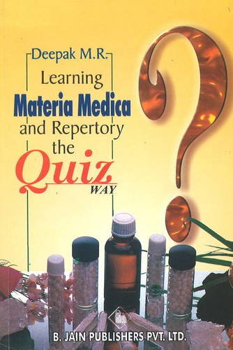 Learning Materia Medica and Repertory: the Quiz WAY: Deepak M.R.