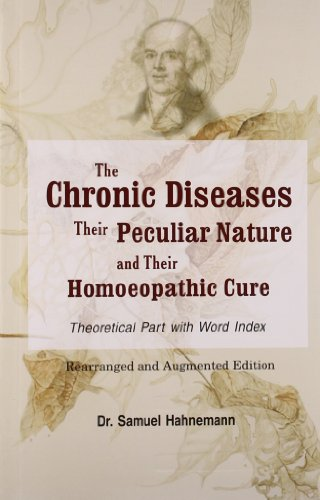 Chronic Diseases, Their Peculiar Nature and their Homoeopathic Cure: Theoretical Part with Word ...