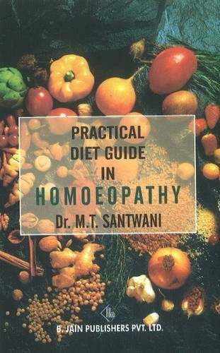 Practical Diet Guide in Homoeopathy: M.T. Santwani