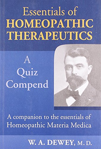Essentials of Homoeopathic Therapeutics: Being a Quiz Compend of the Application of Homeopathic ...