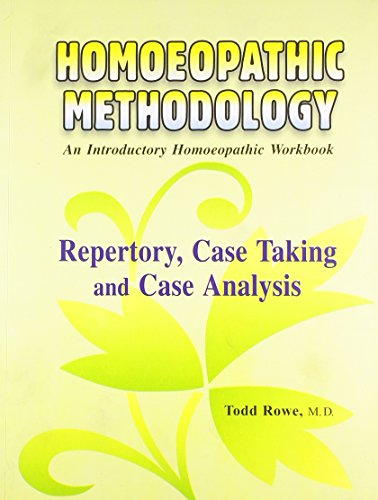 Homoeopathic Methodology: An Introductory Homoeopathic Workbook; Repertory, Case Taking & Case ...
