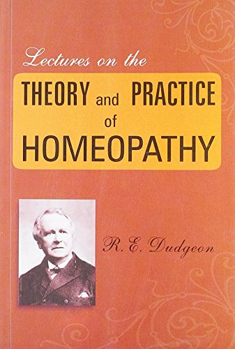 Lectures on the Theory and Practice of Homoeopathy: R.E. Dudgeon