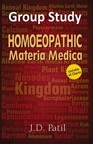 Group Study in Homeopathic Materia Medica with `Quick Review Flow Charts`: Dr J.D. Patil (Author), ...
