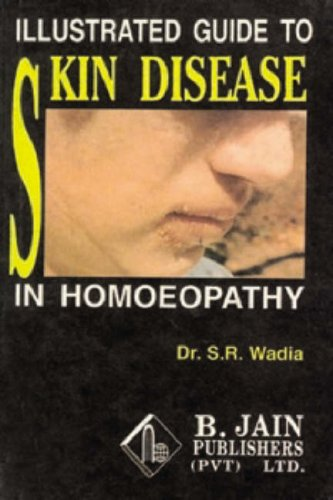 Illustrated Guide to Skin Disease in Homeopathy: BY (AUTHOR): DR