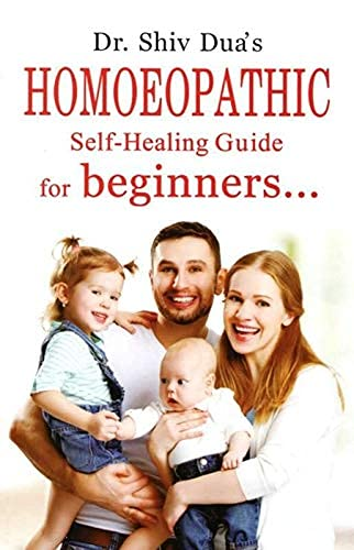 Homoeopathic Self-Healing Guide for beginners: Shiv Dua