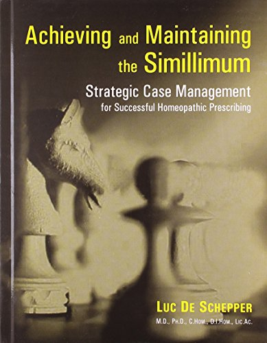 Achieving and Maintaining the Similimum: Strategic Case Management for Successful Homeopathic ...