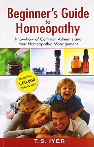 BEGINNERS GUIDE TO HOMOEOPATHY: T S IYER