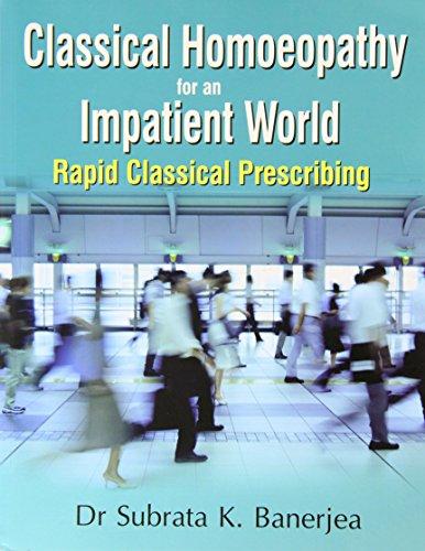 Classical Homoeopathy for an Impatient World: Rapid Classical Prescribing: Subrata Kumar Banerjea