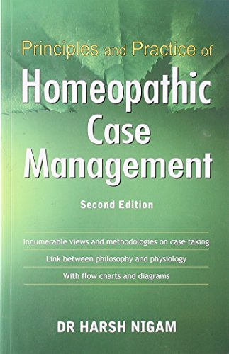 Principles and Practice of Homoeopathic Case Management, (Second Edition): Harsh Nigam