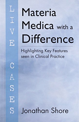 Materia Medica with a Difference: Highlighting Key Features seen in Clinical Practice (Live Cases):...