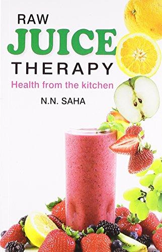 Raw Juice Therapy: N. N. Saha