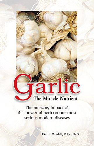 Garlic: The Miracle Nutrient: Earl L. Mindell