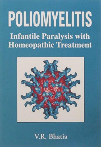 Poliomyelitis: Infantile Paralysis with Homeopathic Treatment: V.R. Bhatia