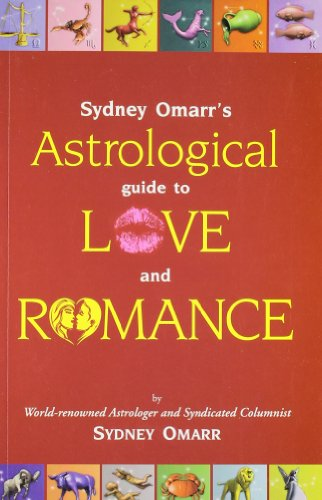 Sydney Omarr`s Astrological Guide to Love and Romance: Sydney Omarr