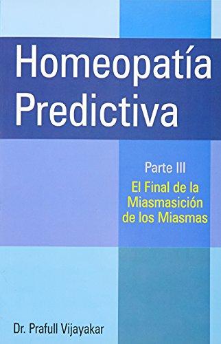 9788131905623: homeopatia predictiva. parte iii: el final de la miasmatizacion de los miasmas