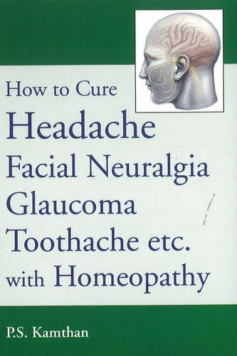 9788131905975: How to Cure Headache & Facial Neuralgia, Glaucoma, Toothache Etc., with Homeopathy