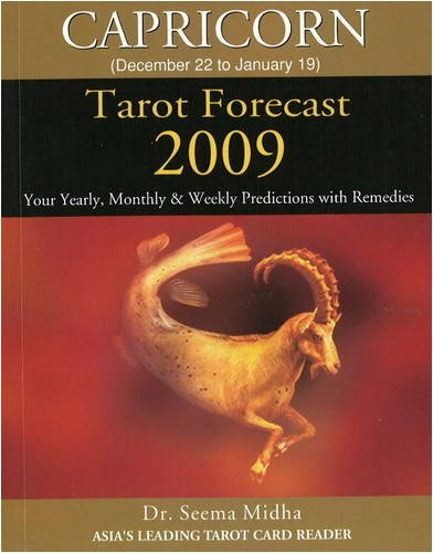 Capricorn Tarot Forecast 2009: Your Yearly, Monthly and Weekly Predictions with Remedies: Midha, Dr...