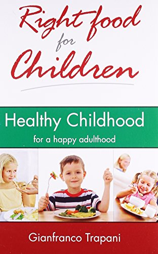 Right Food for Children: Healthy Childhood for a happy adulthood: Gianfranco Trapani