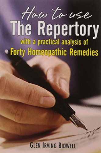 How to Use the Repertory: with a Practical Analysis of Forty Homeopathic Remedies: Bidwell, Glen ...