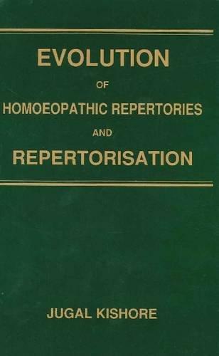 Evolution of Homoeopathic Repertories & Repertorisation: Kishore, Jugal
