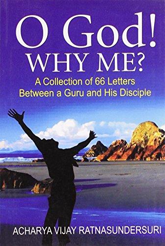 O GOD! WHY ME?: A Collection of: Acharya Vijay Ratnasundersuri