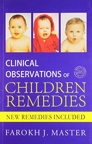 Clinical Observations Of Childrens Remedies 9788131909232 The book Clinical Observations of Childrens Remedies is the outcome of 23 years of experience of Dr Farokh J. Master. The symptoms in th