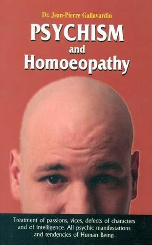 Psychism and Homoeopathy: Treatment of Passions, vices,: Jean-pierre Gallavardin