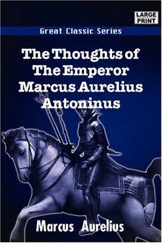 The Thoughts of the Emperor Marcus Aurelius: Marcus Aurelius
