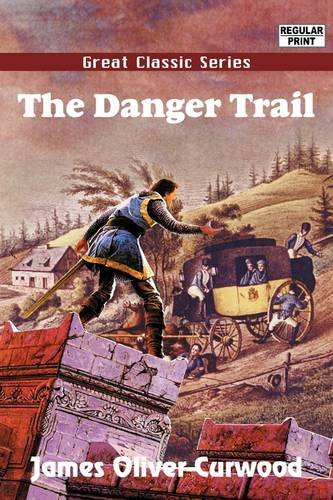 The Danger Trail (9788132020981) by James Oliver Curwood