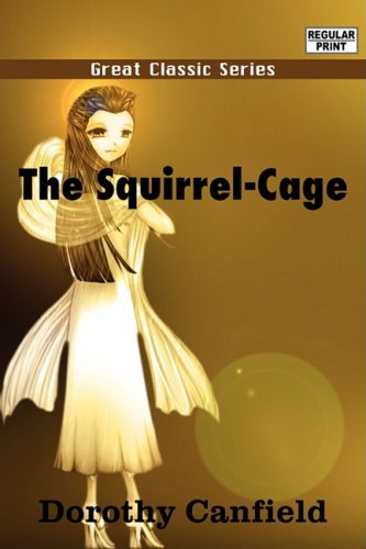 The Squirrel-Cage: Dorothy Canfield