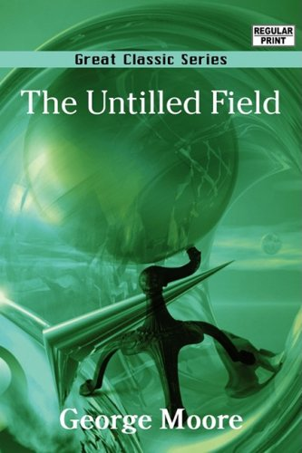The Untilled Field: George Moore