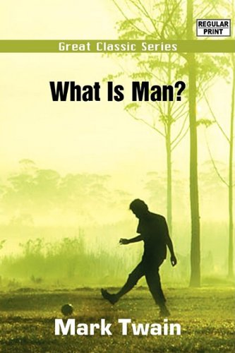 What Is Man?: Twain, Mark