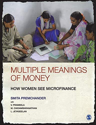 Multiple Meanings of Money: How Women See Microfinance: Smita Premchander, V. Prameela, M. ...
