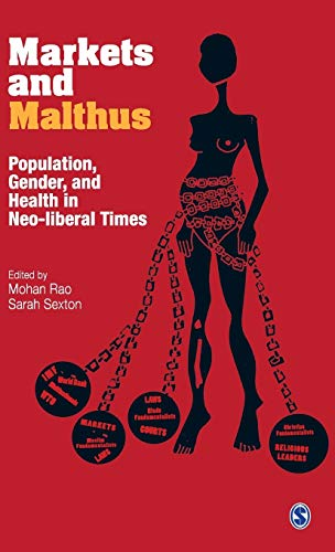 Markets and Malthus: Population, Gender and Health in Neo-Liberal Times: Mohan Rao & Sarah Sexton (...