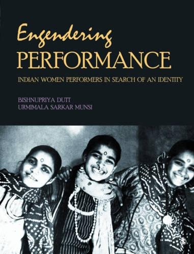 Engendering Performance: Indian Women Performers in Search of an Identity: Bishnupriya Dutt,...