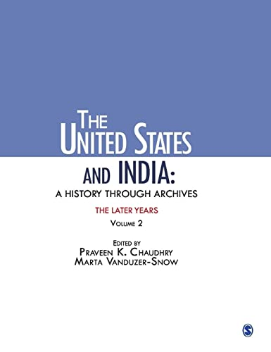 The United States and India: A History Through Archives: The Later Years, Volume 2: Praveen K. ...