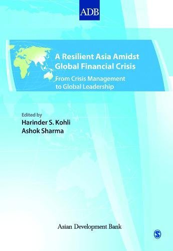 A Resilient Asia Amidst Global Financial Crisis: From Crisis Management to Global Leadership: ...