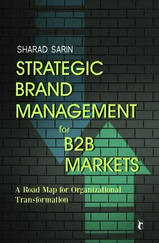 Strategic Brand Management for B2B Markets: A Road Map for Organizational Transformation: Sharad ...