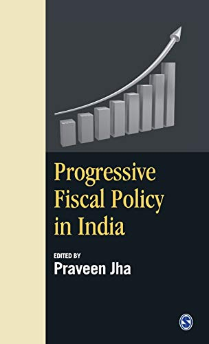 Progressive Fiscal Policy In India: Edited By Praveen