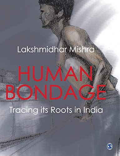Human Bondage: Tracing its Roots in India: Lakshmikant Mishra