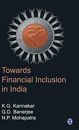 Towards Financial Inclusion in India: G D Banerjee,K G Karmakar,N P Mohapatra