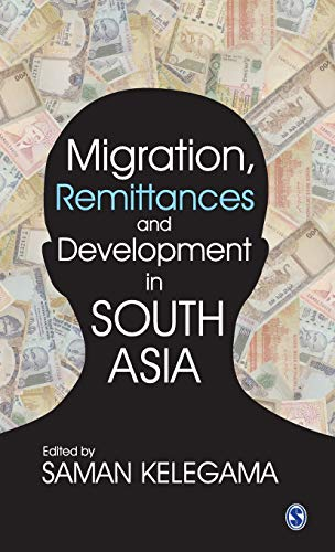 Migration, Remittances and Development in South Asia: Saman Kelegama (Ed.)