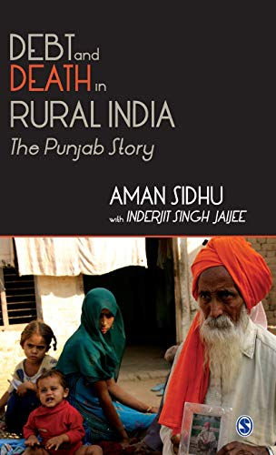 Debt and Death in Rural India: The: Aman Sidhu,Inderjit Singh