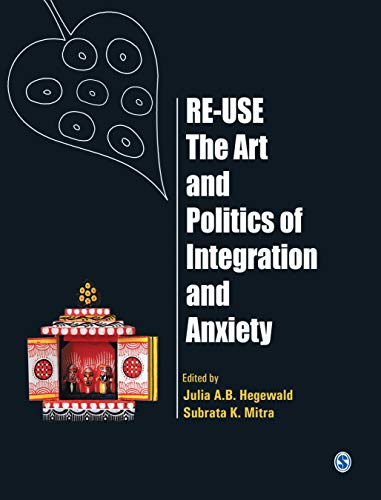 Re-Use: The Art of Politics of Integration and Anxiety: Julia A.B. Hegewald & Subrata K. Mitra (Eds...