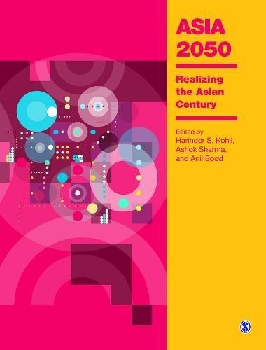 Asia 2050: Realizing the Asian Century: Harinder S. Kohli, Ashok Sharma & Anil Sood (Eds)