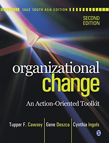 Organizational Change: An Action-Oriented Toolkit (Second Edition): Cynthia Ingols,Gene Deszca,...