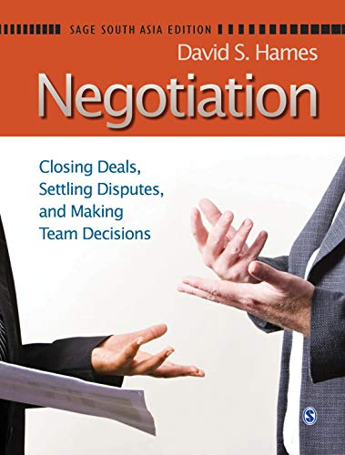 Negotiation: Closing Deals, Settling Disputes and Making Team Decisions: David S Hames