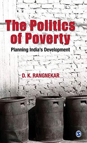 The Politics of Poverty: Planning India`s Development: D.K. Rangnekar